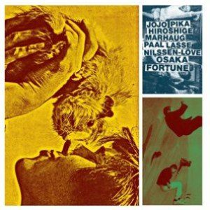Jojo Hiroshige, Pika☆, Paal Nilssen-Love, Lasse Marhaug – Osaka Fortune